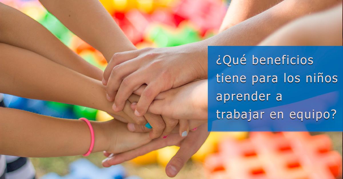 ¿Qué beneficios tiene para los niños aprender a trabajar en equipo?